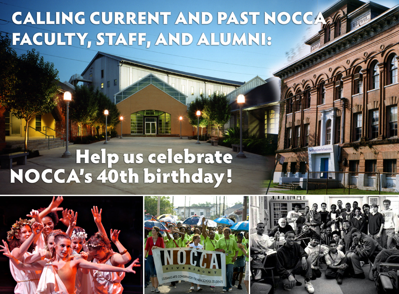 Calling Current And Past NOCCA Faculty, Staff, And Alumni: Help Us Celebrate NOCCA's 40th Birthday!